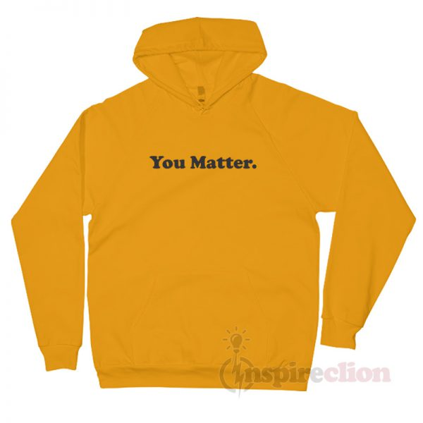 Yellow You Matter Quotes Hoodie