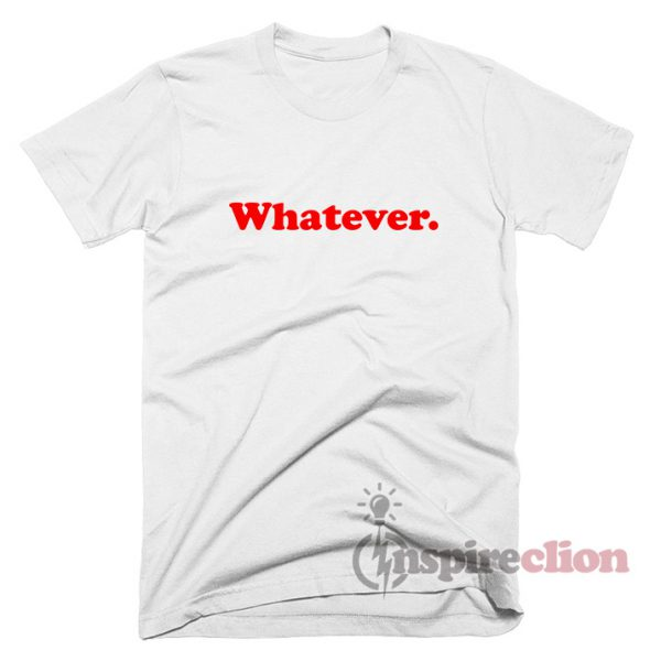 Whatever Quotes T-Shirt