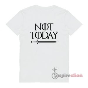 Game Of Thrones Not Today T-shirt