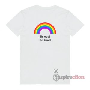 Be Cool Be Kind Rainbows T-Shirt Unisex