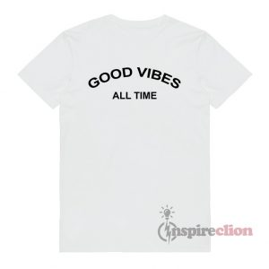 Good Vibes All Time T-Shirt Unisex