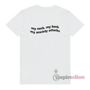 My Neck My Back My Anxiety Attack T-Shirt White