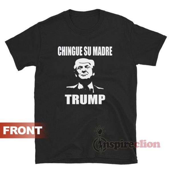 Chingue Su Madre Donald Trump Meme T-Shirt