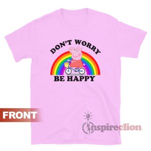 Don't Worry Be Happy Peppa Pig T-shirt