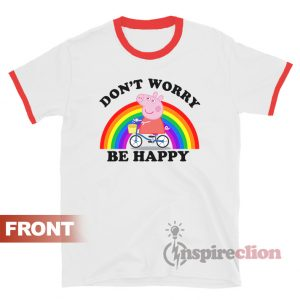 Don't Worry Be Happy Peppa Pig Ringer T-shirt