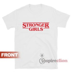Stronger Girls Stranger Things T-shirt