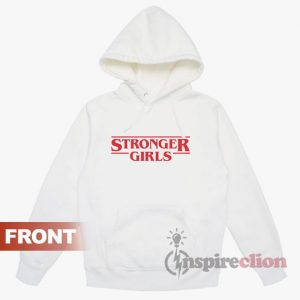 Stronger Girls Stranger Things Hoodie