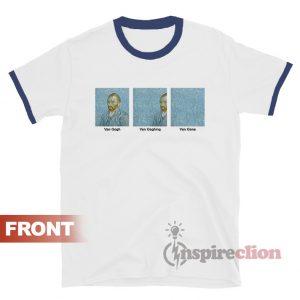 Van Gogh Van Goghing Van Gone Ringer T-shirt