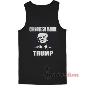 Chingue Su Madre Trump Tank Top