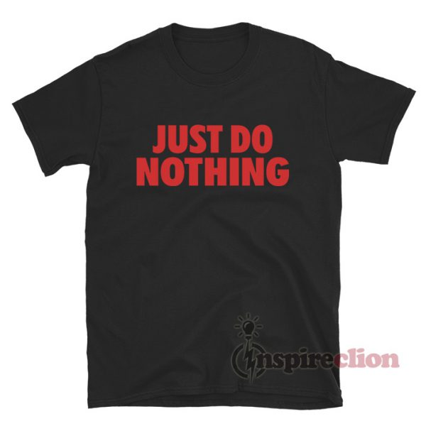 Just Do Nothing Quotes Parody T-Shirt