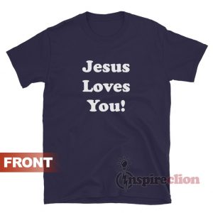 Jesus Loves You T-Shirt Chris Pratt The GYM