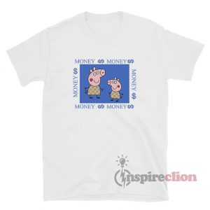 Life Is Money Money Peppa Pig Gacci Funny T-Shirt