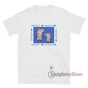 Life Is Money Money Peppa Pig Gacci Funny T-Shirt