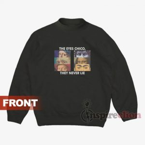 The Eyes Chico, They Never Lie Sweatshirt Unisex