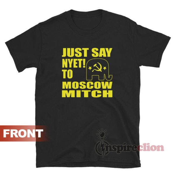 Just Say Nyet To Moscow Mitch T-shirt