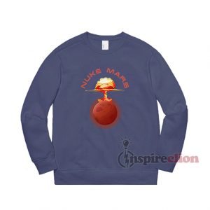 Send Nuke Mars Sweatshirt Cheap Trendy