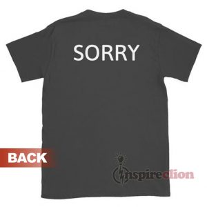 SORRY Tee-Shirt-T-Shirt