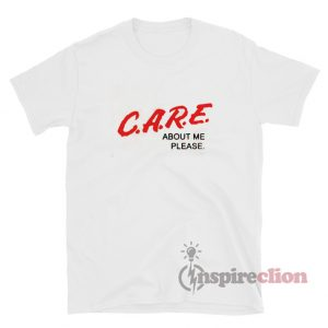 C.A.R.E. About Me Please DARE Parody T-shirt