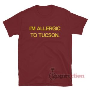 I'm Allergic To Tucson T-Shirt
