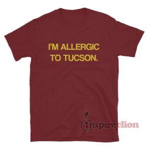 I'm Allergic To Tucson T-Shirt