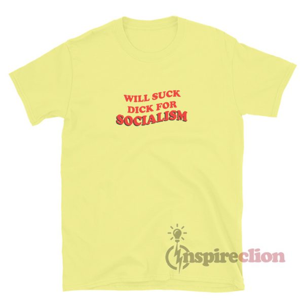 Will Suck Dick For Socialism T-shirt Adult
