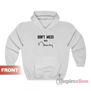 Don't Mess with Nancy Pelosi Trump Impeachment Hoodie