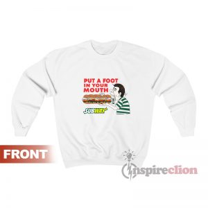 Put a Foot In Your Mouth Subway Sweatshirt
