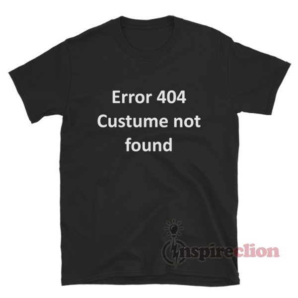 Error 404 Costume NotError 404 Costume Not Found T-Shirt Found T-Shirt