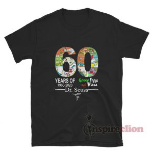 60 Years Of 1960 2020 Green Eggs And Ham Dr Seuss Shirt