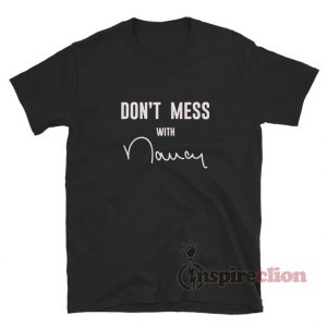 Don't Mess with Nancy Pelosi Trump Impeachment T-Shirt