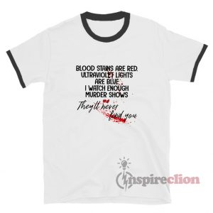 Blood Stains Are Red Ultraviolet Lights Ringer T-Shirt