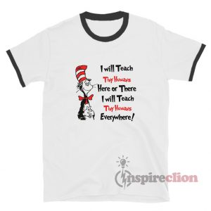Dr Seuss I Will Teach Tiny Humans Everywhere Ringer T-Shirt