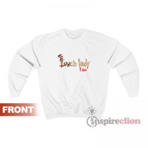 Dr Seuss Lunch Lady I Am Sweatshirt