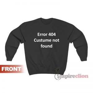 Error 404 Costume Not Found Sweatshirt