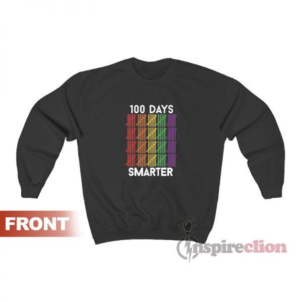 100 Days Smarter Sweatshirt For Unisex