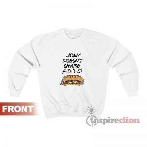 Joey Doesn't Share Food Sweatshirt For Women's Or Men's