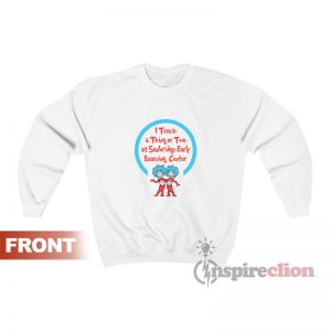 I Teach A Thing Or Two Teacher Sweatshirt