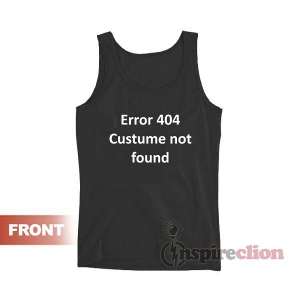 Error 404 Costume Not Found Tank Top
