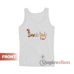 Dr Seuss Lunch Lady I Am Tank Top