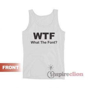 WTF What The Font Parody Funny Tank Top