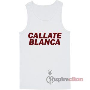 Callate Blanca Tank Top Unisex