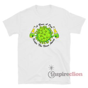 Get It Now A Rona A Day Keeps The Virus Away T-Shirt