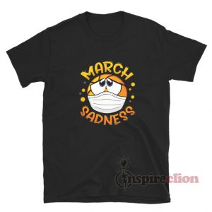 Funny March Sadness Disappointment League Saying T-Shirt