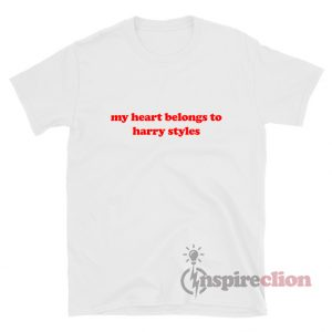 My Heart Belongs To Harry Styles T-Shirt