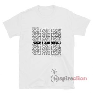 Remember To Wash Your Hands T-Shirt