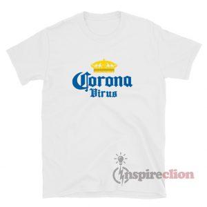 Corona Virus Funny Humor Beer Drinking Sarcasm T-Shirt For Unisex