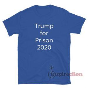 Trump For Prison 2020 T-Shirt