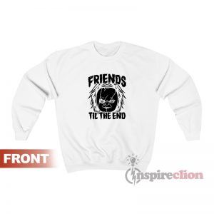Friends Til The End Chucky Sweatshirt For Unisex