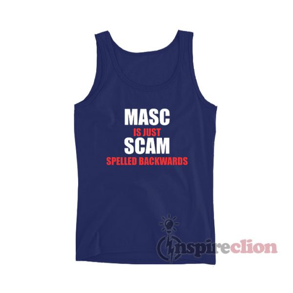 Masc Is Just Scam Spelled Backwards Tank Top