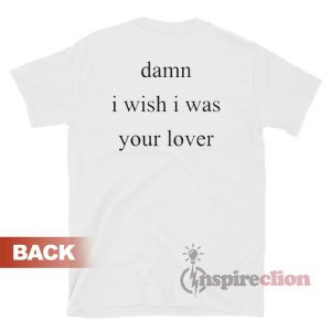 Damn I Wish I Was Your Lover T-Shirt For Unisex